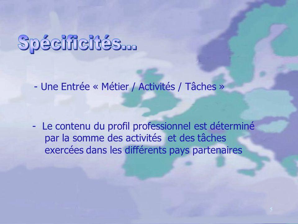 5 - Une Entrée « Métier / Activités / Tâches » - Le contenu du profil professionnel est déterminé par la somme des activités et des tâches exercées dans les différents pays partenaires