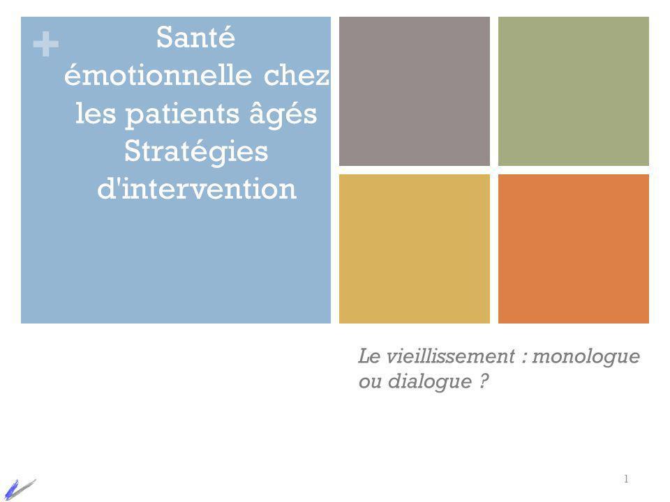 + Santé émotionnelle chez les patients âgés Stratégies d'intervention 1 Le vieillissement : monologue ou dialogue ?