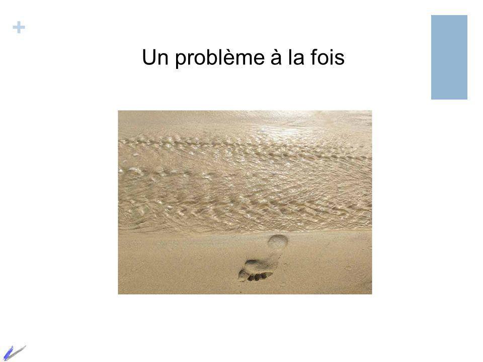 + Un problème à la fois
