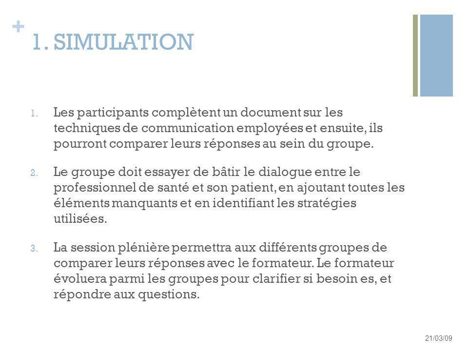 + 1. SIMULATION 1. Les participants complètent un document sur les techniques de communication employées et ensuite, ils pourront comparer leurs répon