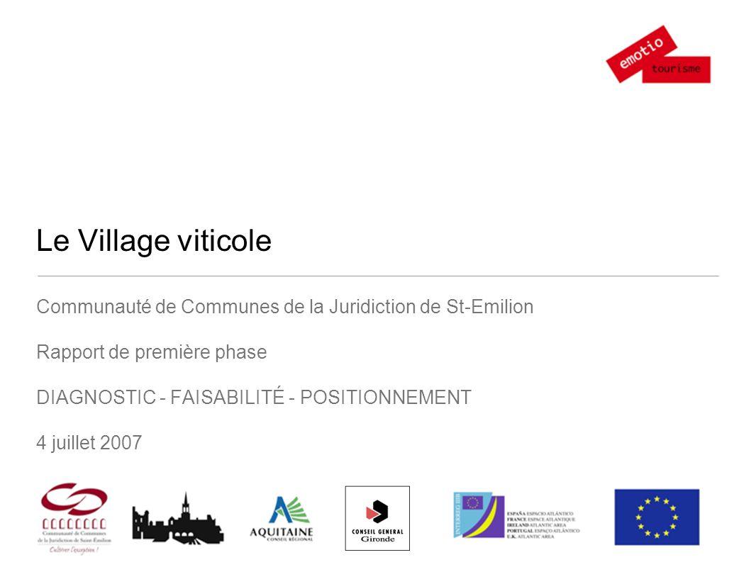 Le Village viticole Communauté de Communes de la Juridiction de St-Emilion Rapport de première phase DIAGNOSTIC - FAISABILITÉ - POSITIONNEMENT 4 juillet 2007