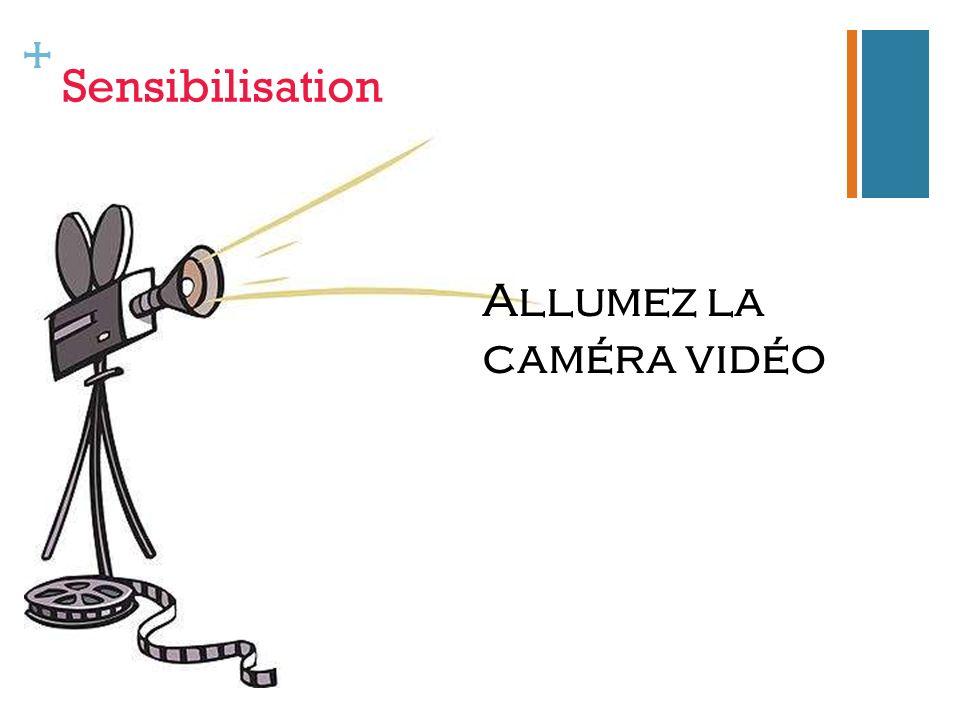 + Sensibilisation Allumez la caméra vidéo