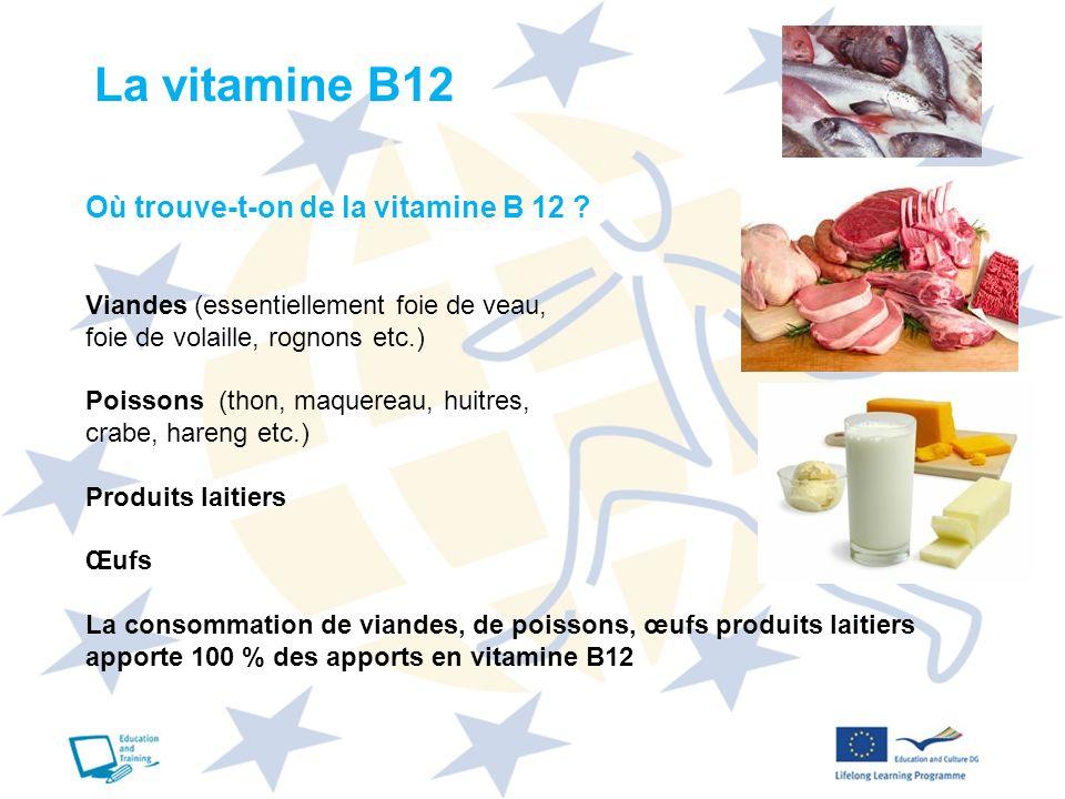 La vitamine B12 Où trouve-t-on de la vitamine B 12 ? Viandes (essentiellement foie de veau, foie de volaille, rognons etc.) Poissons (thon, maquereau,