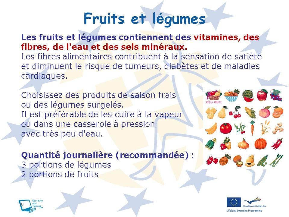 40 Fruits et l é gumes Les fruits et légumes contiennent des vitamines, des fibres, de l'eau et des sels minéraux. Les fibres alimentaires contribuent