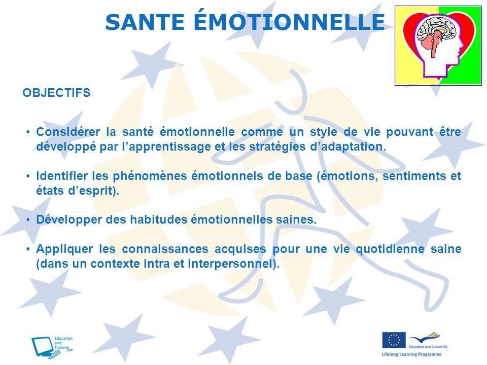 OBJECTIFS Considérer la santé émotionnelle comme un style de vie pouvant être développé par lapprentissage et les stratégies dadaptation. Identifier l
