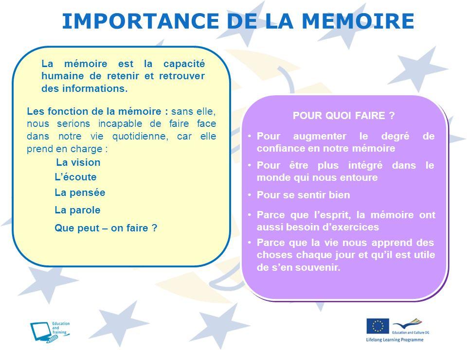 IMPORTANCE DE LA MEMOIRE La mémoire est la capacité humaine de retenir et retrouver des informations. Les fonction de la mémoire : sans elle, nous ser