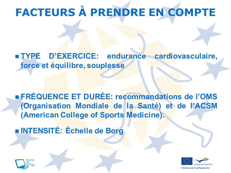 TYPE DEXERCICE: endurance cardiovasculaire, force et équilibre, souplesse FRÉQUENCE ET DURÉE: recommandations de lOMS (Organisation Mondiale de la San