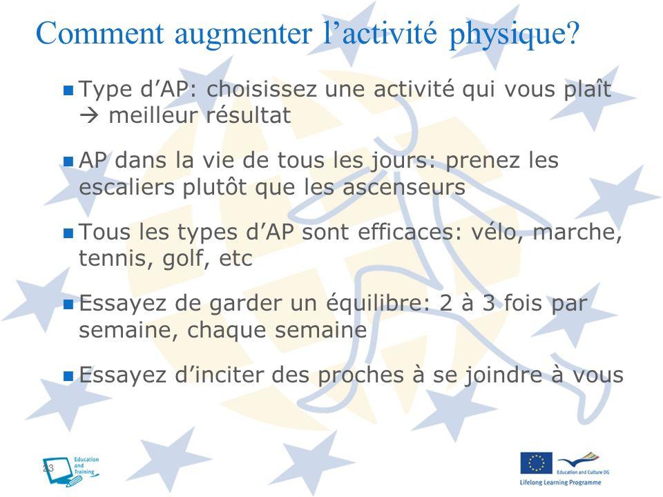 23 Comment augmenter lactivité physique? Type dAP: choisissez une activité qui vous plaît meilleur résultat AP dans la vie de tous les jours: prenez l