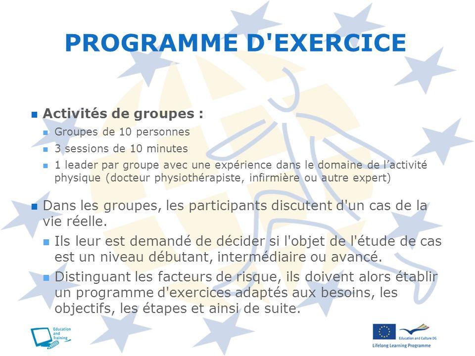 PROGRAMME D'EXERCICE Activités de groupes : Groupes de 10 personnes 3 sessions de 10 minutes 1 leader par groupe avec une expérience dans le domaine d