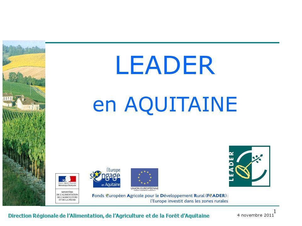 1 Direction Régionale de lAlimentation, de lAgriculture et de la Forêt dAquitaine LEADER en AQUITAINE 4 novembre 2011