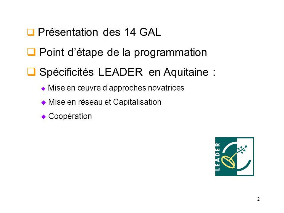 2 Présentation des 14 GAL Point détape de la programmation Spécificités LEADER en Aquitaine : Mise en œuvre dapproches novatrices Mise en réseau et Capitalisation Coopération