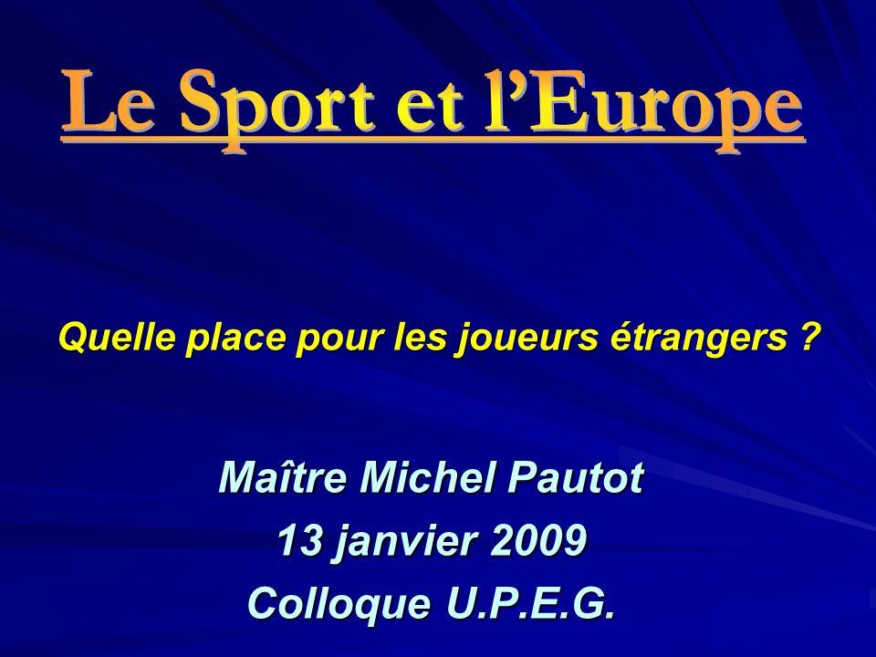 Maître Michel Pautot 13 janvier 2009 Colloque U.P.E.G. Quelle place pour les joueurs étrangers ?
