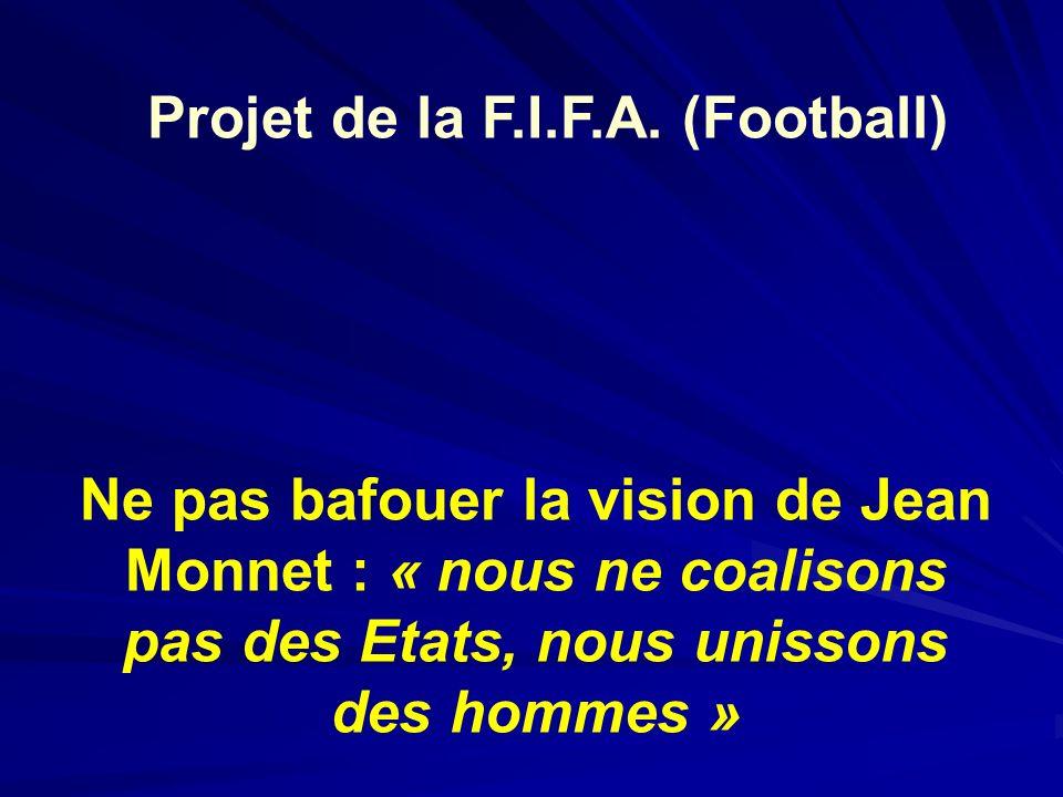 Projet de la F.I.F.A. (Football) Ne pas bafouer la vision de Jean Monnet : « nous ne coalisons pas des Etats, nous unissons des hommes »