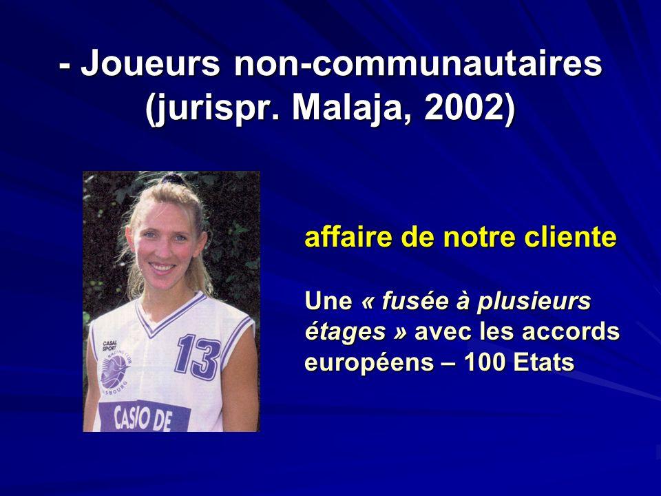 - Joueurs non-communautaires (jurispr. Malaja, 2002) affaire de notre cliente Une « fusée à plusieurs étages » avec les accords européens – 100 Etats
