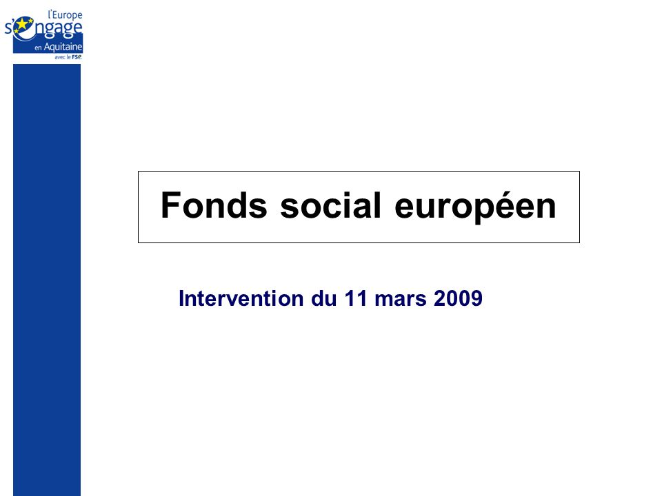 Fonds social européen Intervention du 11 mars 2009