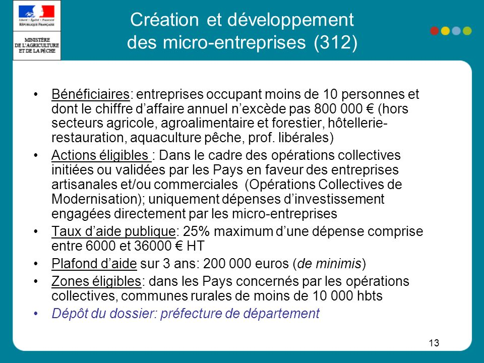 13 Création et développement des micro-entreprises (312) Bénéficiaires: entreprises occupant moins de 10 personnes et dont le chiffre daffaire annuel