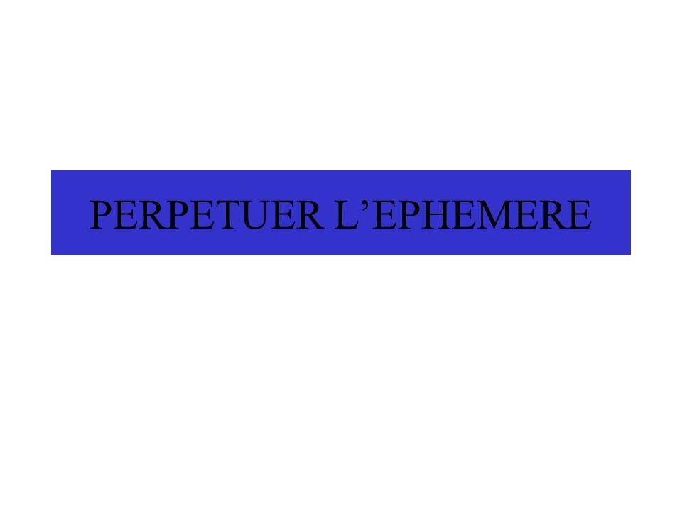 PERPETUER LEPHEMERE