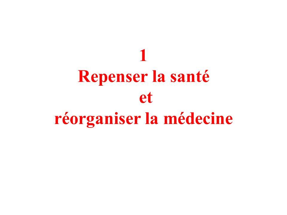 1 Repenser la santé et réorganiser la médecine
