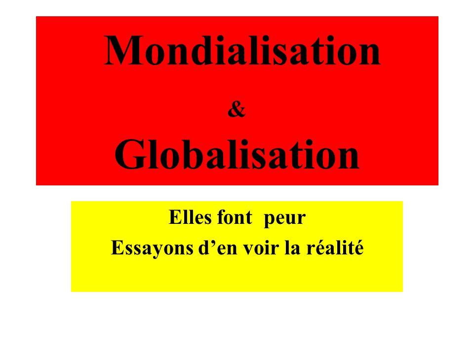 Mondialisation & Globalisation Elles font peur Essayons den voir la réalité