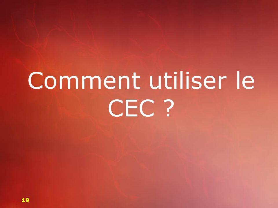 Comment utiliser le CEC ? 19