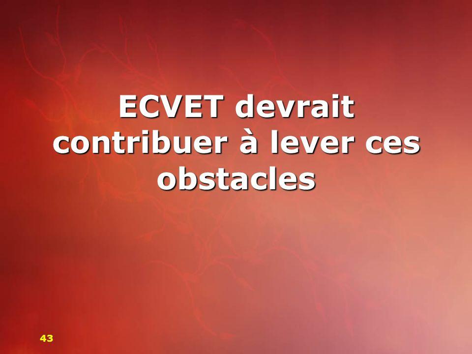 ECVET devrait contribuer à lever ces obstacles 43