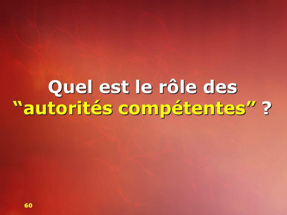 Quel est le rôle des autorités compétentes ? 60