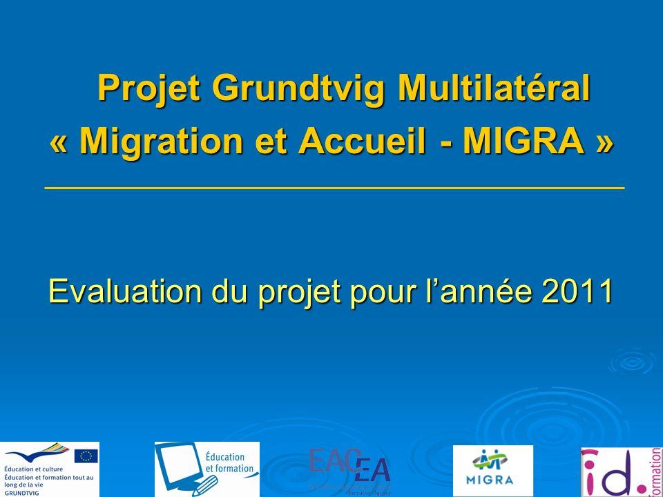 Projet Grundtvig Multilatéral « Migration et Accueil - MIGRA » Evaluation du projet pour lannée 2011