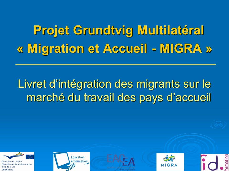 Projet Grundtvig Multilatéral « Migration et Accueil - MIGRA » Livret dintégration des migrants sur le marché du travail des pays daccueil