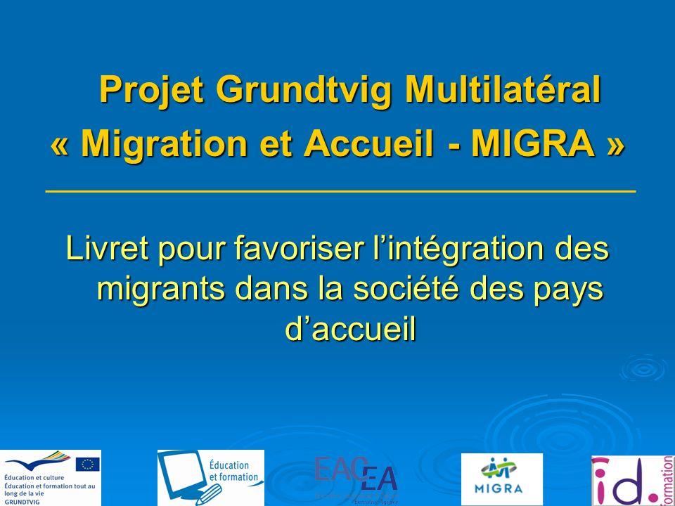 Projet Grundtvig Multilatéral « Migration et Accueil - MIGRA » Livret pour favoriser lintégration des migrants dans la société des pays daccueil