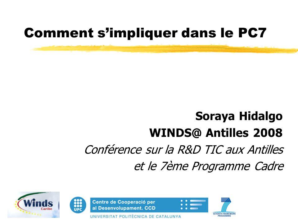 Comment simpliquer dans le PC7 Soraya Hidalgo WINDS@ Antilles 2008 Conférence sur la R&D TIC aux Antilles et le 7ème Programme Cadre