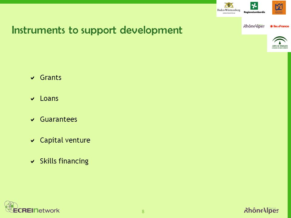 8 Instruments to support development Grants Loans Guarantees Capital venture Skills financing