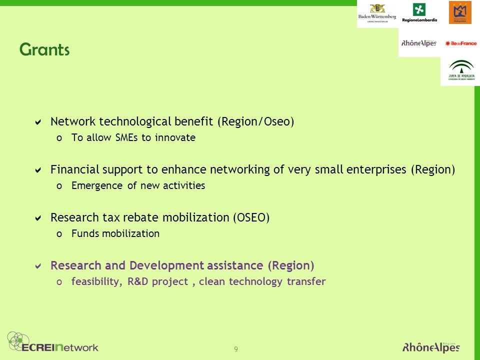 9 Grants Network technological benefit (Region/Oseo) oTo allow SMEs to innovate Financial support to enhance networking of very small enterprises (Reg