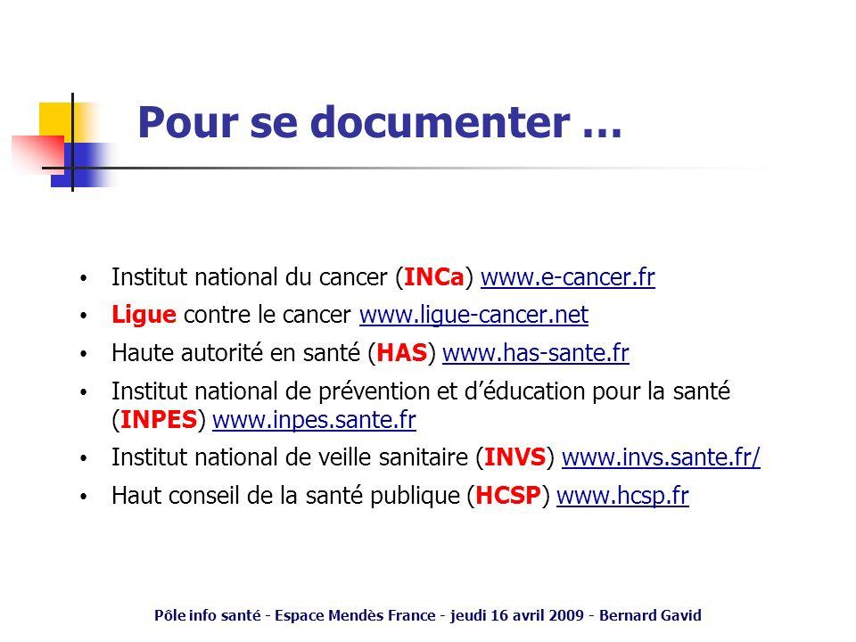 Pôle info santé - Espace Mendès France - jeudi 16 avril 2009 - Bernard Gavid Pour se documenter … Institut national du cancer (INCa) www.e-cancer.frww