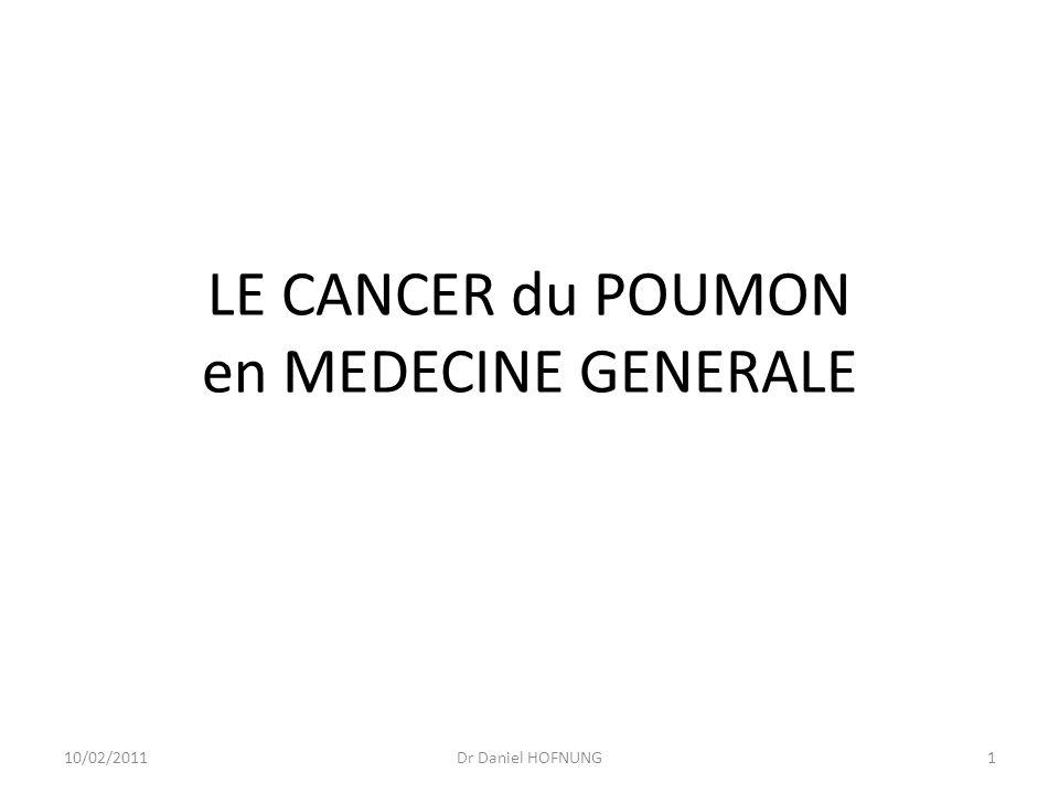 10/02/2011Dr Daniel HOFNUNG1 LE CANCER du POUMON en MEDECINE GENERALE