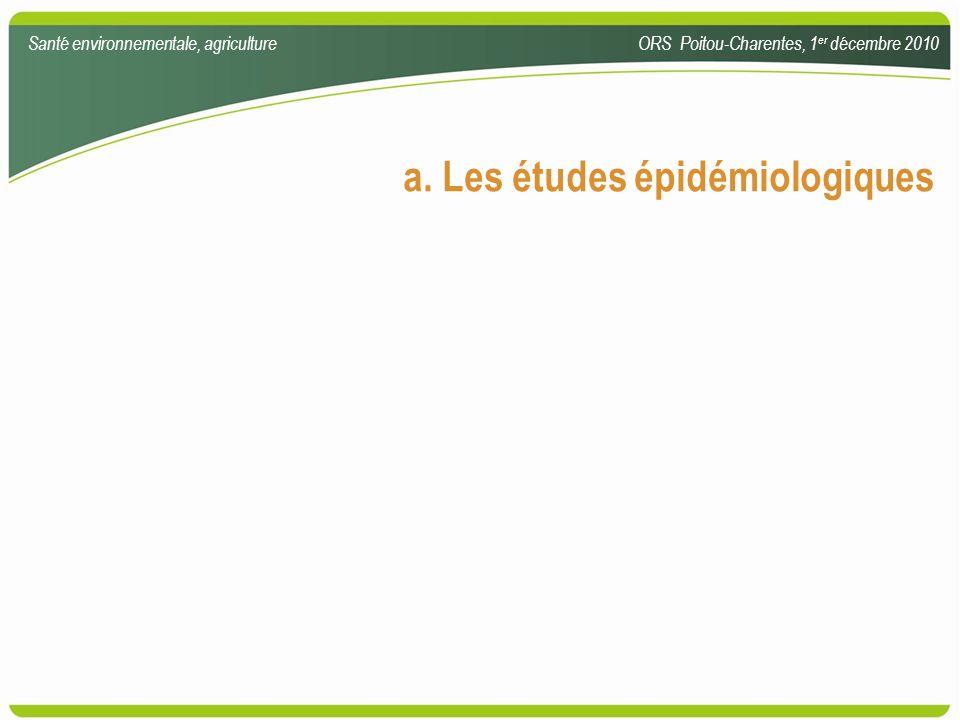 a. Les études épidémiologiques Santé environnementale, agricultureORS Poitou-Charentes, 1 er décembre 2010