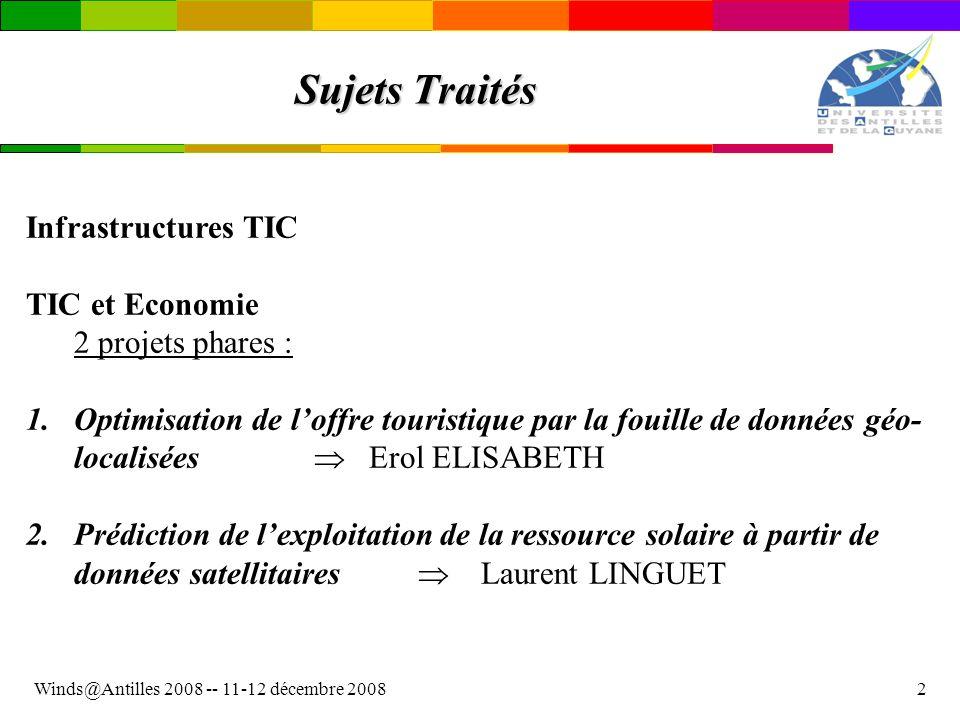 Winds@Antilles 2008 -- 11-12 décembre 20082 Sujets Traités Infrastructures TIC TIC et Economie 2 projets phares : 1.