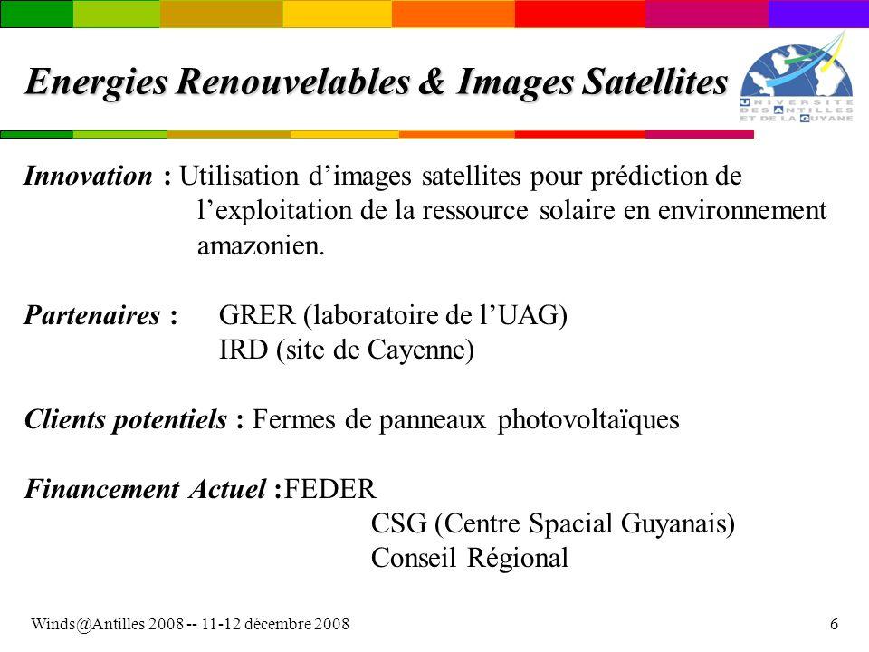 Winds@Antilles 2008 -- 11-12 décembre 20086 Energies Renouvelables & Images Satellites Innovation : Utilisation dimages satellites pour prédiction de lexploitation de la ressource solaire en environnement amazonien.