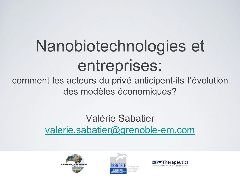 Nanobiotechnologies et entreprises: comment les acteurs du privé anticipent-ils lévolution des modèles économiques? Valérie Sabatier valerie.sabatier@