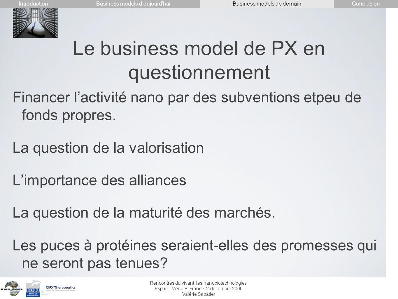 Rencontres du vivant: les nanobiotechnologies Espace Mendès France, 2 décembre 2009 Valérie Sabatier Le business model de PX en questionnement Finance