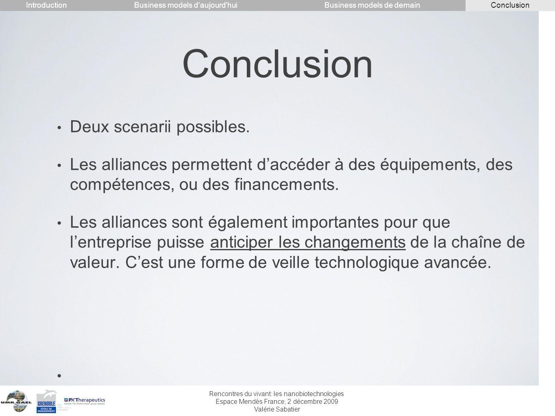 Rencontres du vivant: les nanobiotechnologies Espace Mendès France, 2 décembre 2009 Valérie Sabatier Conclusion Deux scenarii possibles. Les alliances