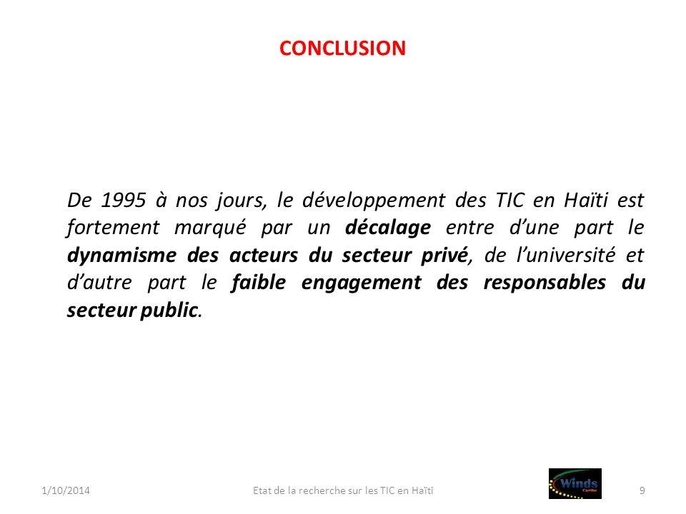 CONCLUSION De 1995 à nos jours, le développement des TIC en Haïti est fortement marqué par un décalage entre dune part le dynamisme des acteurs du sec