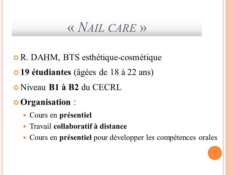 « N AIL CARE » R. DAHM, BTS esthétique-cosmétique 19 étudiantes (âgées de 18 à 22 ans) Niveau B1 à B2 du CECRL Organisation : Cours en présentiel Trav