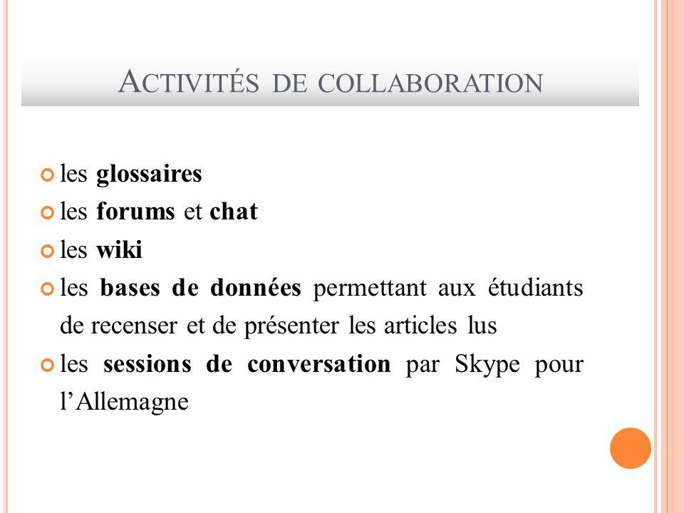 A CTIVITÉS DE COLLABORATION les glossaires les forums et chat les wiki les bases de données permettant aux étudiants de recenser et de présenter les a