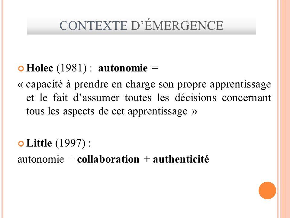 Holec (1981) : autonomie = « capacité à prendre en charge son propre apprentissage et le fait dassumer toutes les décisions concernant tous les aspect