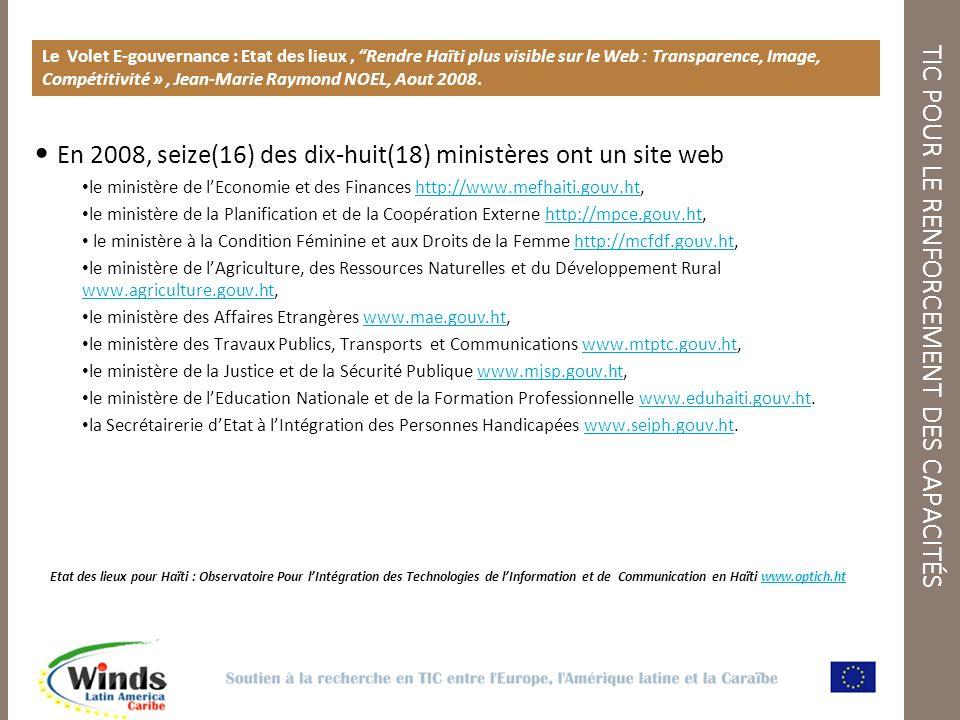 TIC POUR LE RENFORCEMENT DES CAPACITÉS Le Volet E-gouvernance : Etat des lieux, Rendre Haïti plus visible sur le Web : Transparence, Image, Compétitivité », Jean-Marie Raymond NOEL, Aout 2008.