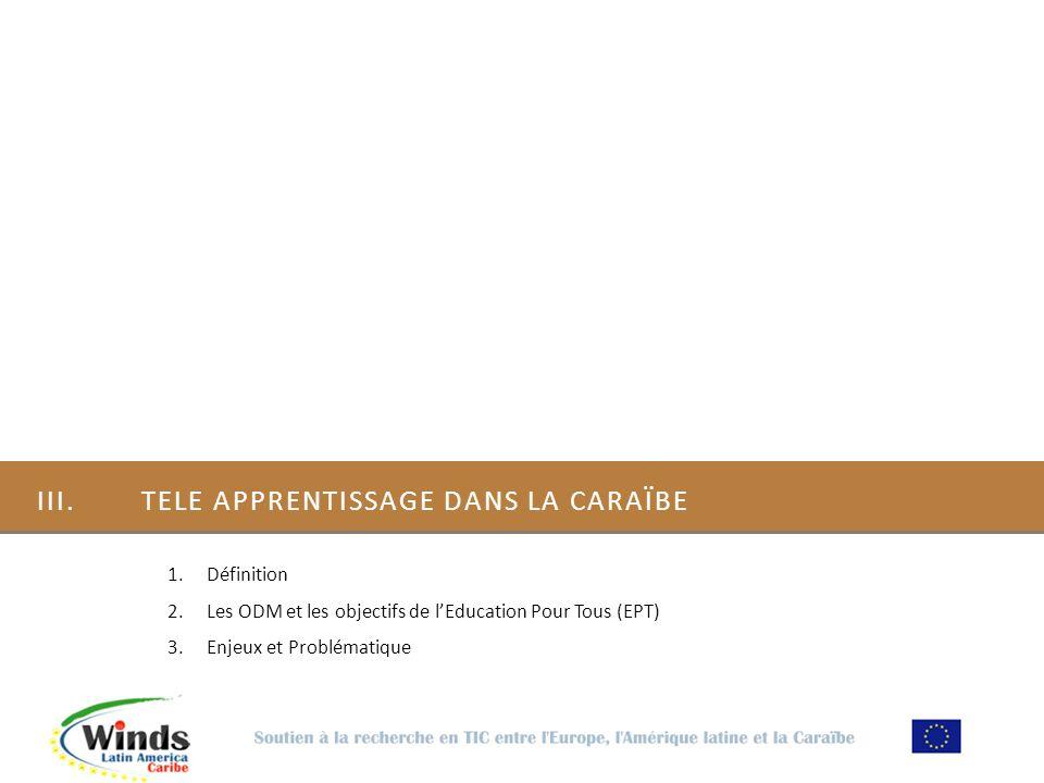 III.TELE APPRENTISSAGE DANS LA CARAÏBE 1.Définition 2.Les ODM et les objectifs de lEducation Pour Tous (EPT) 3.Enjeux et Problématique