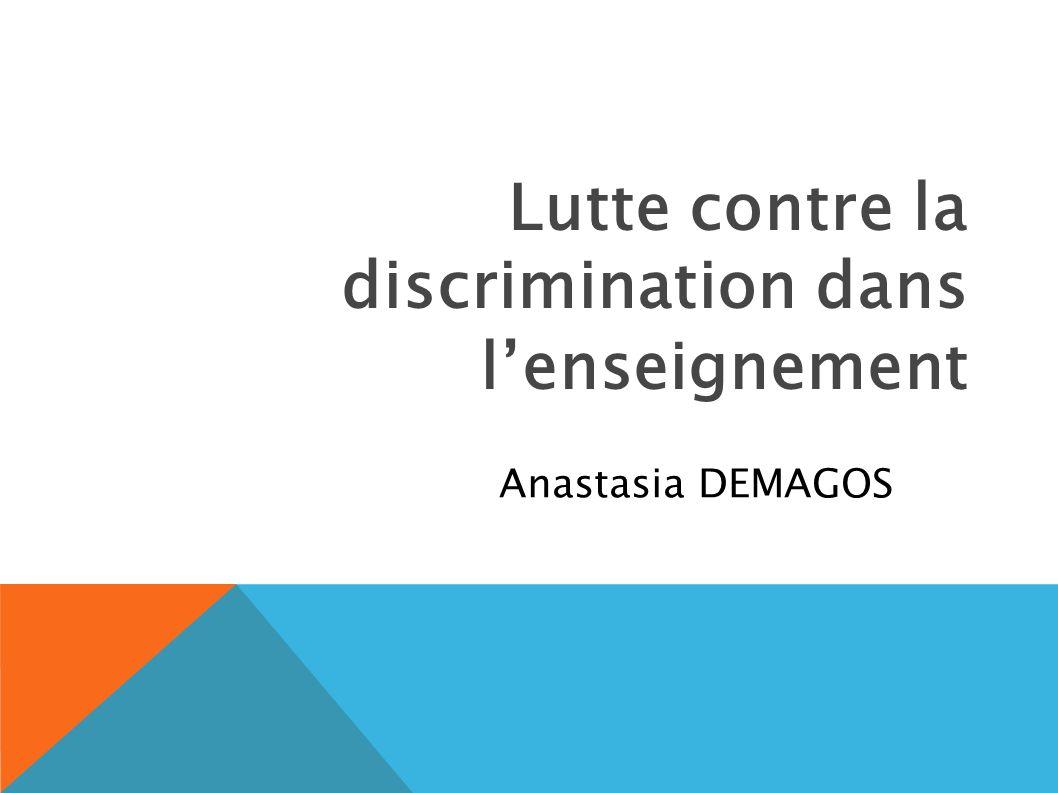 Lutte contre la discrimination dans lenseignement Anastasia DEMAGOS
