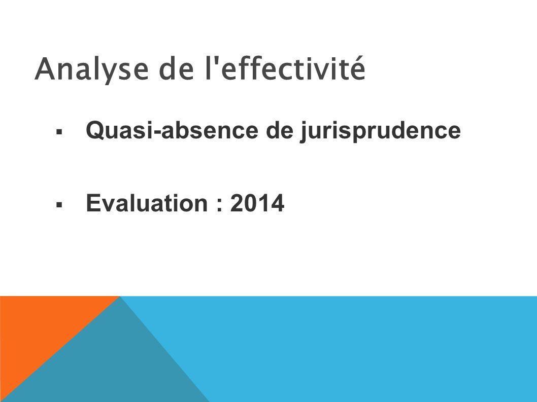 Analyse de l effectivité Quasi-absence de jurisprudence Evaluation : 2014