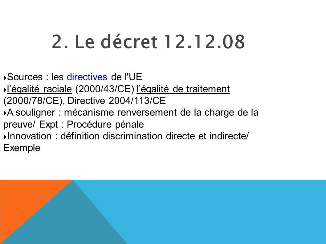 2. Le décret 12.12.08 Sources : les directives de l'UE légalité raciale (2000/43/CE) légalité de traitement (2000/78/CE), Directive 2004/113/CE A soul