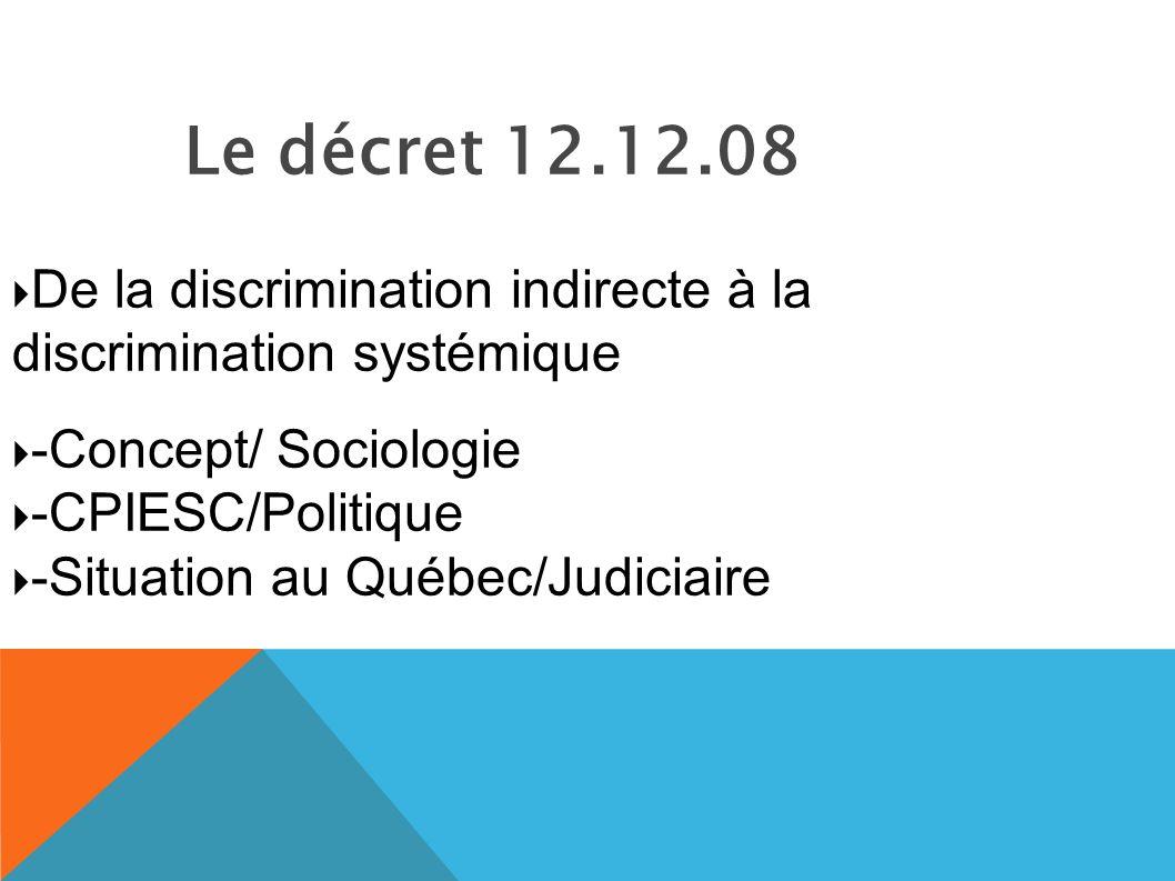 Le décret 12.12.08 De la discrimination indirecte à la discrimination systémique -Concept/ Sociologie -CPIESC/Politique -Situation au Québec/Judiciaire